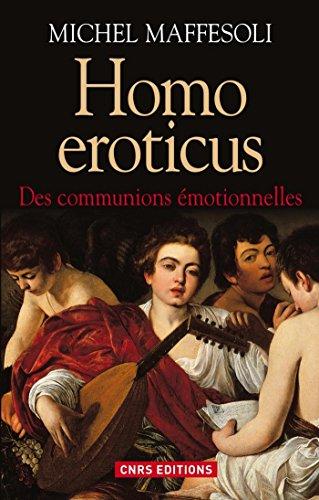 Homo Eroticus. Des communions émotionnelles: Des communions émotionnelles