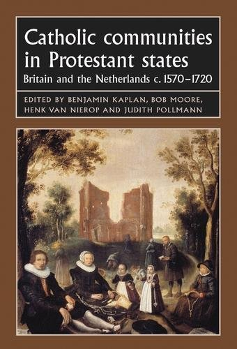 catholic-communities-in-protestant-states-britain-and-the-netherlands-c-1570-1720-studies-in-early-m