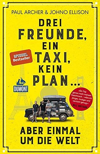 Drei Freunde, ein Taxi, kein Plan ...: aber einmal um die Welt (DuMont Welt - Menschen - Reisen)