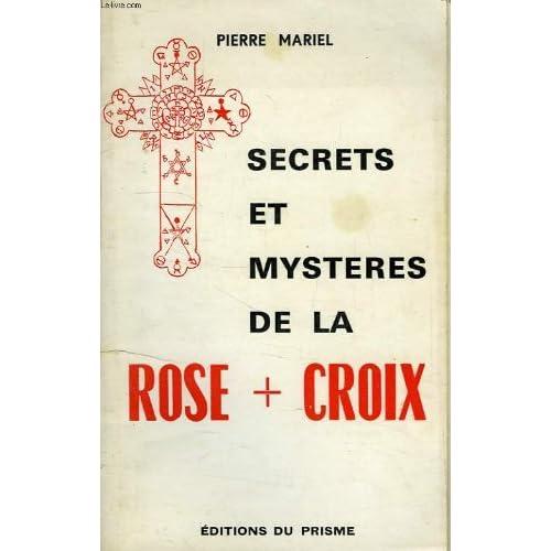 Secrets et mysteres de la rose + croix