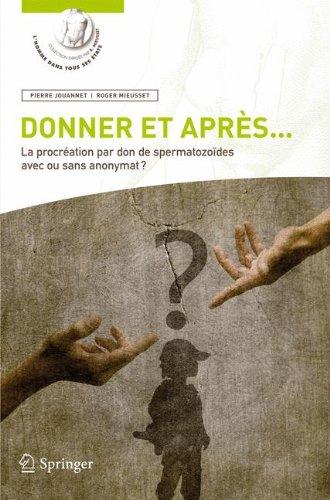 Donner et après... : La procréation par don de spermatozoïdes avec ou sans anonymat ? par Pierre Jouannet