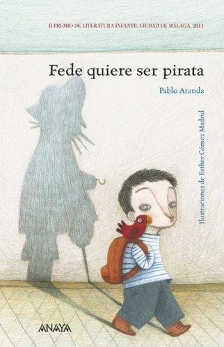 Fede quiere ser pirata (Literatura Infantil (6-11 Años) - Premio Ciudad De Málaga) por Pablo Aranda
