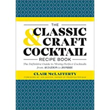 The Classic & Craft Cocktail Recipe Book: The Definitive Guide to Mixing Perfect Cocktails from Aviation to Zombie (English Edition)