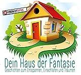 Dein Haus der Fantasie - Geschichten zum Entspannen, Einschlafen und Träumen (Dein Haus der Fantasie/Fantasie & Abenteuerreisen für Kinder!)