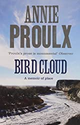 Bird Cloud: A Memoir of Place by Annie Proulx (2012-03-01)