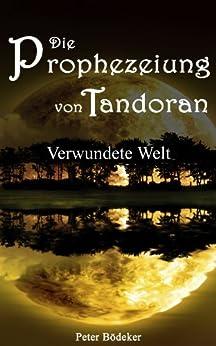 Die Prophezeiung von Tandoran - Verwundete Welt von [Bödeker, Peter]