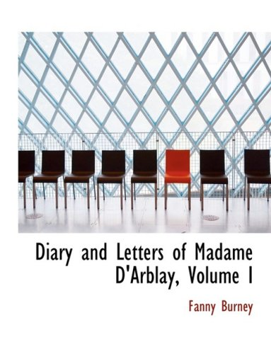 Diary and Letters of Madame D'Arblay, Volume I