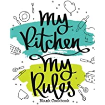 "My Kitchen My Rules Blank Cookbook: Recipe Book | Journal, Notebook, Method & Instructions Keeper, Cookbook, Organizer | To Write In & Store Your ... | 8.5""x 11"" Large 