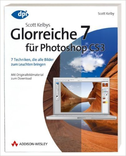 Scott Kelbys Glorreiche 7 für Photoshop CS3 - 7 Techniken, die alle Bilder zum Leuchten bringen: 7 Techniken, die alle Bilder zum Leuchten bringen - Mit Originalbildmaterial zum Download (DPI Grafik) von Scott Kelby ( 1. Februar 2008 ) (Photoshop Scott 7 Kelby)