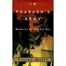 In Pharaoh's Army by Tobias Wolff (1994-10-04)