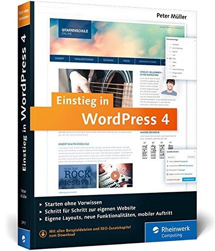 Einstieg in WordPress 4: Mit Peter Müller erstellen Sie Ihre eigene Website inkl. WordPress Plug-ins.