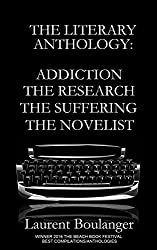 The Literary Anthology: Addiction the Research the Suffering the Novelist