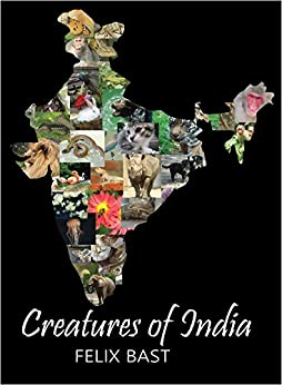 Creatures of India: Guide to Animals in India   with up - to - date   systematics by [Bast, Felix]
