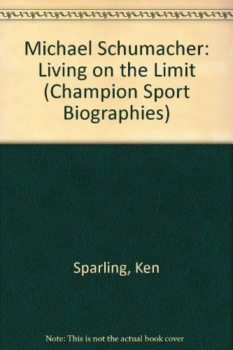 Michael Schumacher: Living on the Limit (Champion Sport Biographies S.) por Ken Sparling