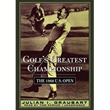 Golf's Greatest Championship: The 1960 U.S. Open by Julian I. Graubart (2010-08-20)