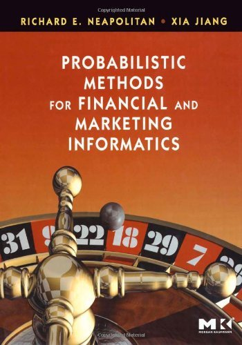Probabilistic Methods for Financial and Marketing Informatics by Richard E. Neapolitan (2007-04-02)