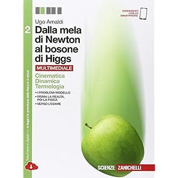 Dalla Mela Di Newton Al Bosone Di Higgs. La Fisica In Cinque Anni. Per Le Scuole Superiori. Con Espansione Online: 2