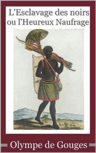 Olympe de Gouges : L'Esclavage des noirs ou l'Heureux Naufrage