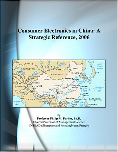 Consumer Electronics in China: A Strategic Reference, 2006