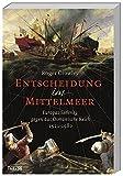 Entscheidung im Mittelmeer: Europas Seekrieg gegen das Osmanische Reich - Roger Crowley