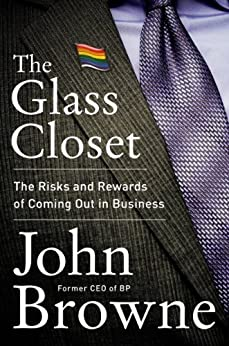 The Glass Closet: Why Coming Out Is Good Business von [Browne, John]