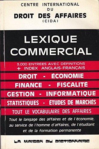Lexique pratique commercial: 3000 definitions, 300 abreviations usuelles, traduction de 650 mots anglo-saxons, bilan visualise par Centre international du droit des affaires