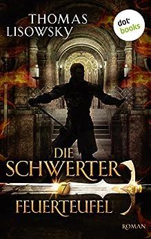 DIE SCHWERTER - Band 7: Feuerteufel von [Lisowsky, Thomas]