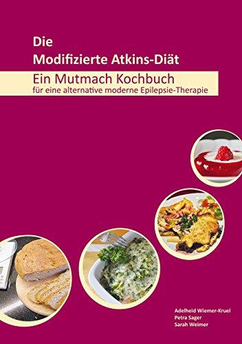 Die Modifizierte Atkins-Diät, Ein Mutmach Kochbuch für eine alternative moderne Epilepsie-Therapie