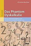 Das Phantom Dyskalkulie: Warum Mathematikdidaktik in der Grundschule neu gedacht werden muss