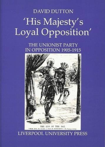 His Majesty's Loyal Opposition: The Unionist Party in Opposition 1905-1915: Unionist Party in Opposition, 1905-15 (Liverpool Historical Studies) por David Dutton