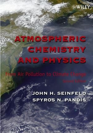 Atmospheric Chemistry and Physics: From Air Pollution to Climate Change: Written by John H. Seinfeld, 2006 Edition, (2nd Edition) Publisher: Wiley-Blackwell [Paperback]