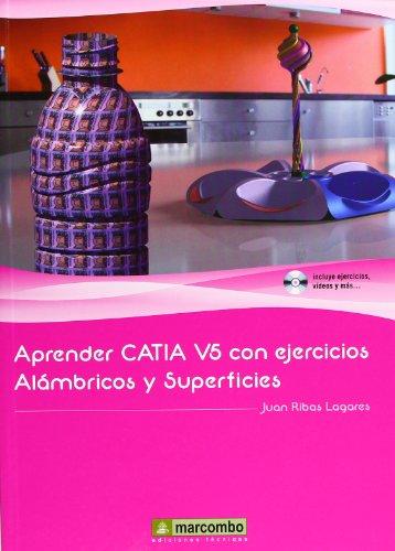 Aprender CATIA V5 con ejercicios: Alámbricos y Superficies por JUAN RIBAS LAGARES