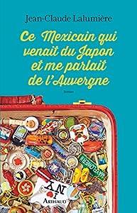 vignette de 'Ce Mexicain qui venait du Japon et me parlait de l'Auvergne (Jean-Claude Lalumière)'