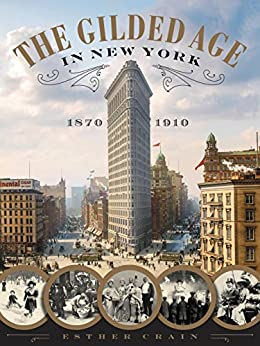 The Gilded Age in New York, 1870-1910 (English Edition) von [Crain, Esther]