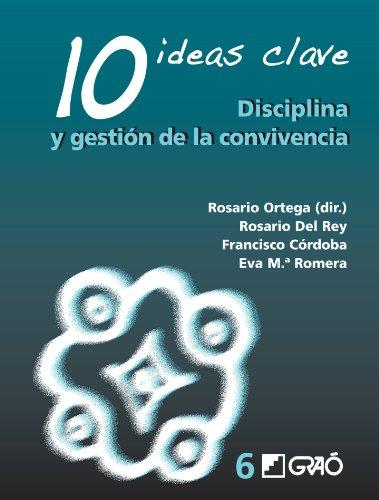 10 Ideas Clave. Disciplina Y Gestión De La Convivencia: 006 (Ideas Claves)