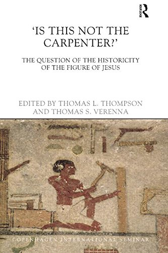 Is This Not The Carpenter?: The Question of the Historicity of the Figure of Jesus (Copenhagen International Semin)
