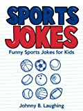 Kids Jokes: Funny Sports Jokes for Kids: Funny and Hilarious Sports Jokes for Kids (Funny Jokes for Kids)