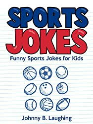 Kids Jokes: Funny Sports Jokes for Kids: Funny and Hilarious Sports Jokes for Kids (Funny Jokes for Kids) (English Edition)
