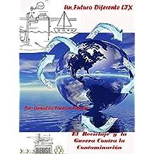 El Reciclaje y la Guerra Contra la Contaminación: Agua, plásticos, electricidad, CO2, desechos (Un Futuro Diferente nº 58)