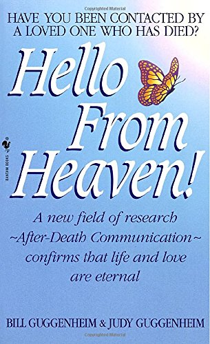 Hello from Heaven!: A New Field of Research--After-Death Communication--Confirms That Life and Love Are Eternal: Have You Ever Been Contacted by a Loved One Who Has Died?