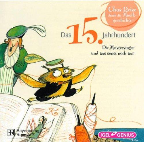 Preisvergleich Produktbild Uhus Reise durch die Musikgeschichte 2. Das 15. Jahrhundert. CD: Die Meistersinger und was sonst noch war