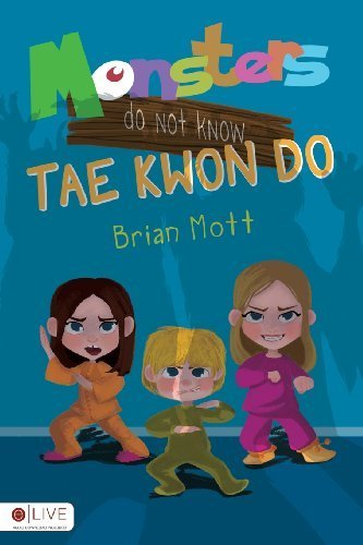 Monsters Do Not Know Tae Kwon Do by Brian Mott (2013) Paperback