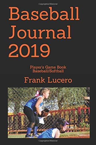 Baseball Journal 2019: Player's Game Book Baseball/Softball por Frank Lucero