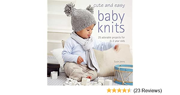 f386194f1d7 Cute and Easy Baby Knits  25 adorable projects for 0-3 year olds   Amazon.co.uk  Susie Johns  9781907030659  Books