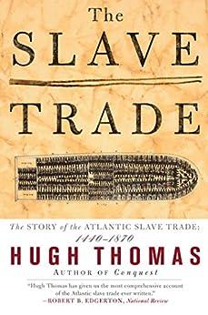 The Slave Trade: The Story of the Atlantic Slave Trade: 1440-1870 (English Edition) par [Thomas, Hugh]