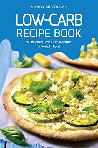 Low-Carb Recipe Book: 25 Delicious Low Carb Recipes for Weight Loss! (English Edition)