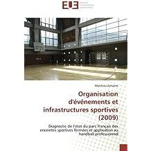 Organisation d'événements et infrastructures sportives (2009): Diagnostic de l'état du parc français des enceintes sportives fermées et application au handball professionnel
