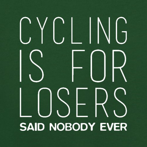 Cycling Is For Losers Said Nobody Ever - Herren T-Shirt - 13 Farben Flaschengrün