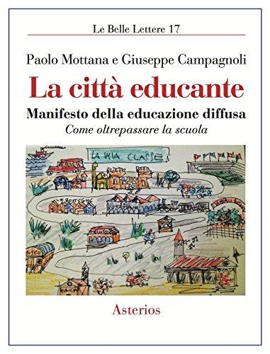 La città educante. Manifesto della educazione diffusa. Come oltrepassare la scuola