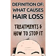 HAIR LOSS: WHAT CAUSES HAIR LOSS - TREATMENS & HOW TO STOP IT: Hair Loss Prevention How To Cure Hair Loss How Regrows Hair,How It Happens And How To Fix It (Self-Help Book 3) (English Edition)